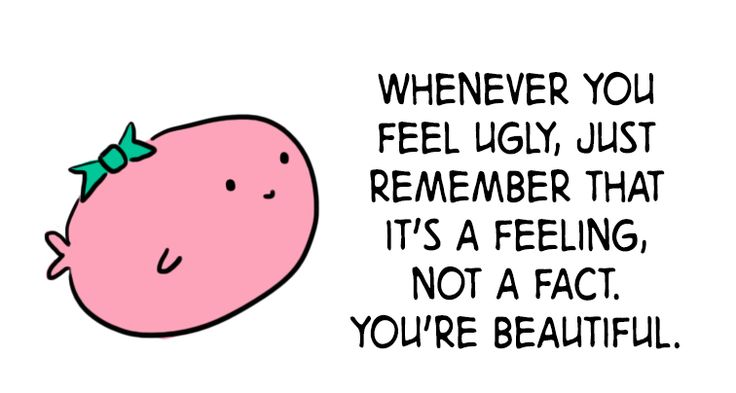 this quote is so true. feeling ugly is just a feeling. it's not some fact. each and every one of you are beautiful. know that :)