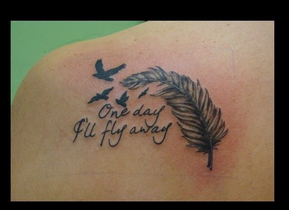 """One day I'll fly away"" feather tattoo"
