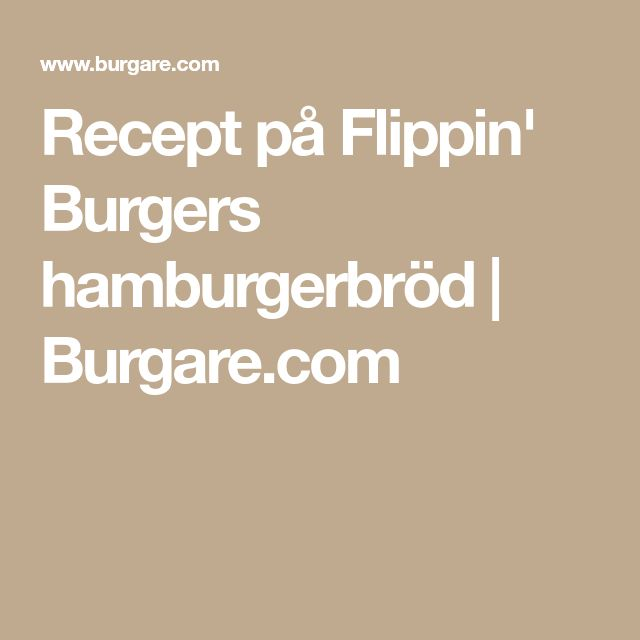 Recept på Flippin' Burgers hamburgerbröd | Burgare.com