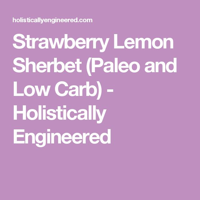 Strawberry Lemon Sherbet (Paleo and Low Carb) - Holistically Engineered