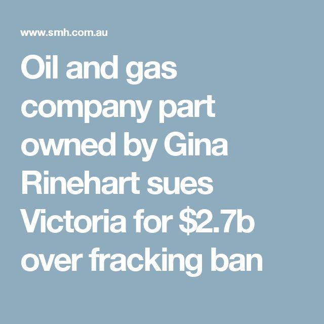 Oil and gas company part owned by Gina Rinehart sues Victoria for $2.7b over fracking ban