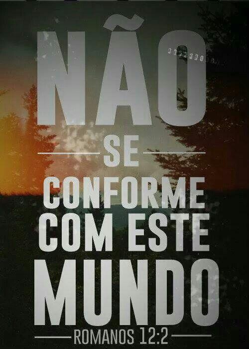 NAO SE CONFORME COM ESTE MUNDO - ROMANOS 12:2