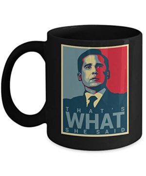 That's What She Said Mug (B) By Trinkets & Novelty - The Office Merchandise. This 11-oz Tv Show Inspired Michel Scott Dwight Kelly Jim Coffee Cocoa Mug Cup is Perfect for any Dunder Mifflin Employee!