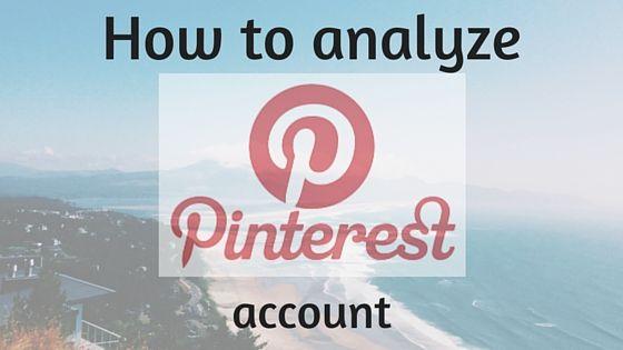 How to analyze a Pinterest account: Step-by-step guide  https://www.truesocialmetrics.com/blog/pinterest-analytics-guide