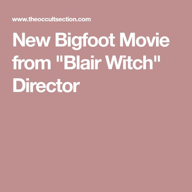 """New Bigfoot Movie from """"Blair Witch"""" Director"""