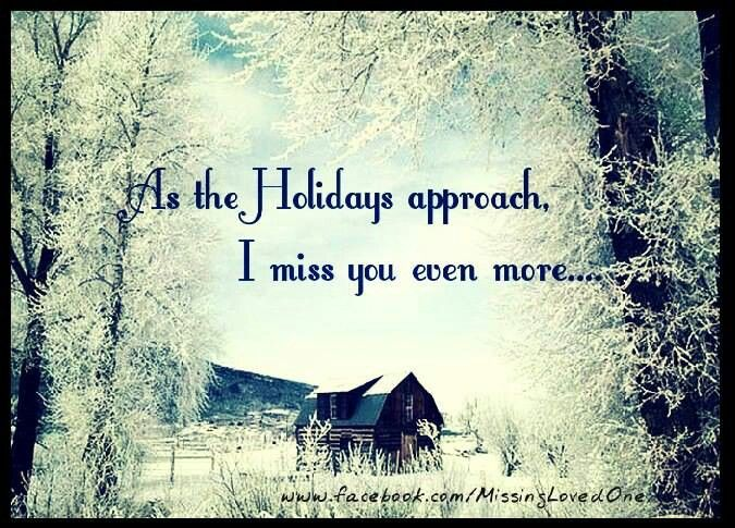 Holidays are not the same without you..