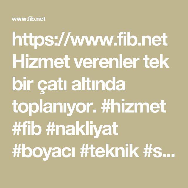 https://www.fib.net  Hizmet verenler tek bir çatı altında toplanıyor.  #hizmet #fib #nakliyat #boyacı #teknik #servis