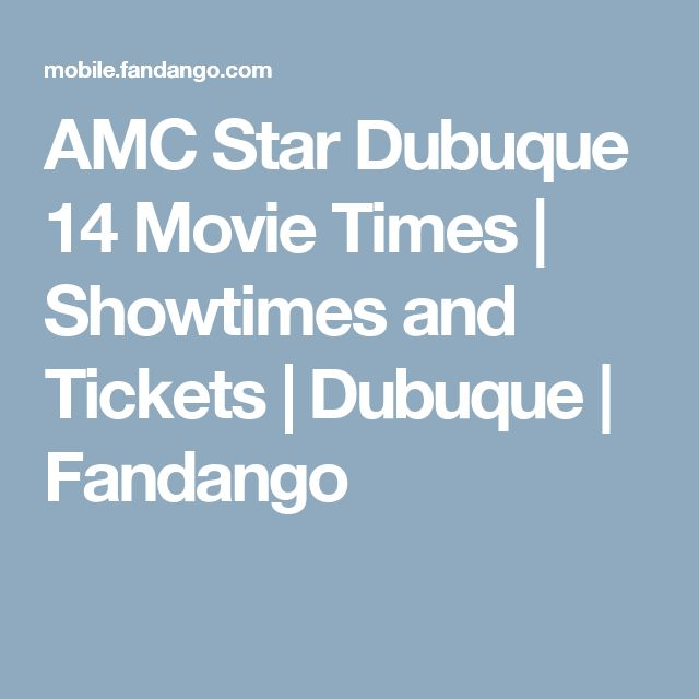 AMC Star Dubuque 14 Movie Times | Showtimes and Tickets | Dubuque | Fandango
