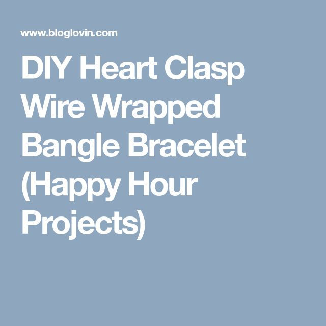 DIY Heart Clasp Wire Wrapped Bangle Bracelet (Happy Hour Projects)