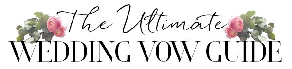 4 Steps to Writing Perfect Wedding Vows – The Ultimate Wedding Vow Guide
