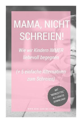 """""""Mom, do not scream! – How we manage to treat our children lovingly even in difficult situations (and 5 alternatives to screaming)"""