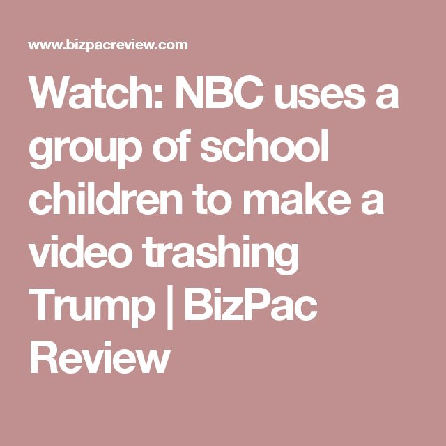 Watch: NBC uses a group of school children to make a video trashing Trump | BizPac Review