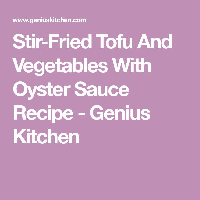 Stir-Fried Tofu And Vegetables With Oyster Sauce Recipe - Genius Kitchen