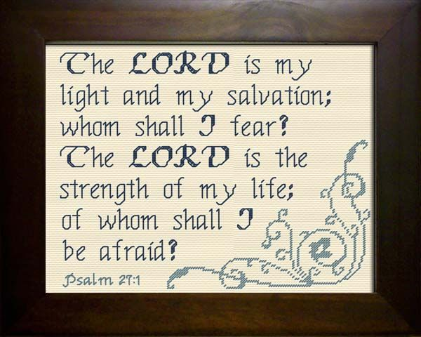 Cross Stitch Bible Verse Psalm 27:1, The Lord is my light and salvation; whom shall I fear? The Lord is the strength of my life; of whom shall I be afraid?