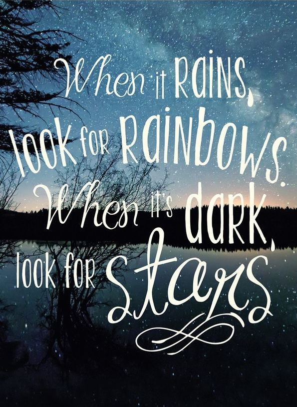 When it rains, look for rainbows. When it's dark, look for stars. Love this!   quote wall art