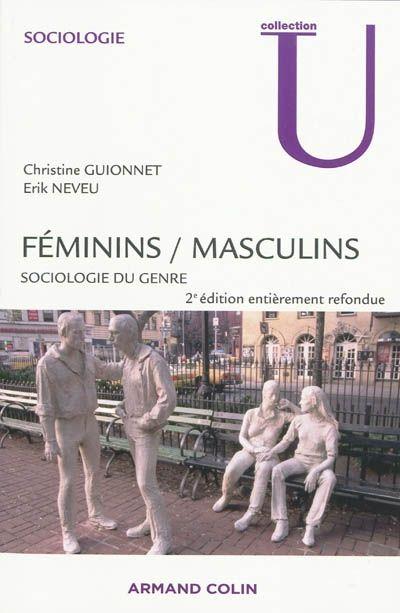 305.3 GUI- Féminins/Masculins/C.Guionnet.  Comment naissent les identités de genre ? Quel éclairage les sciences sociales apportent-elles sur la sexualité ? Hommes et femmes ont-ils/elles le même rapport au travail ? Leurs loisirs et leur sociabilité sont-ils identiques ? Quel rôle le genre joue-t-il en politique ?