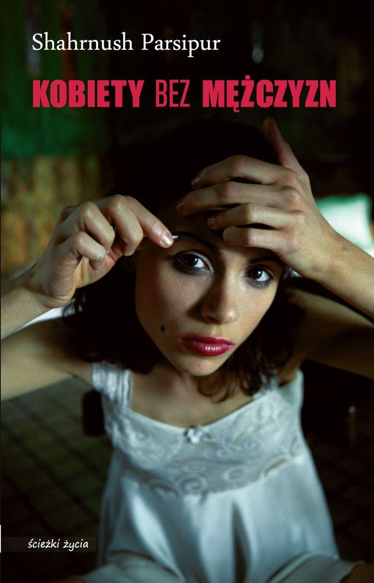 Kobiety bez mężczyzn - Shahrnush Parsipur: książka kultowa na świecie, zakazana w Iranie.