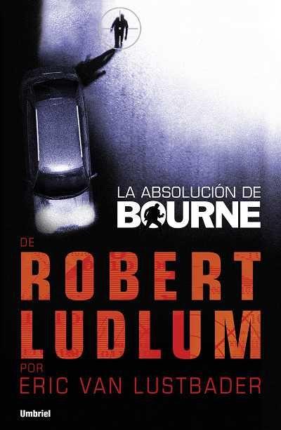 La absolución de Bourne // Eric Van Lustbader // UMBRIEL THRILLER