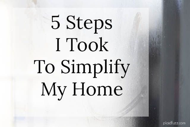 There are 5 basic steps that gave me a big jump start on the journey to simplify my home.