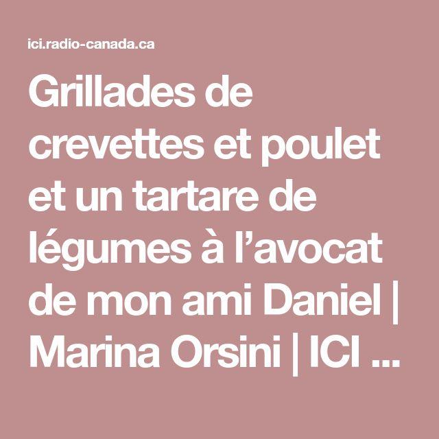 Grillades de crevettes et poulet et un tartare de légumes à l'avocat de mon ami Daniel | Marina Orsini | ICI Radio-Canada.ca Télé