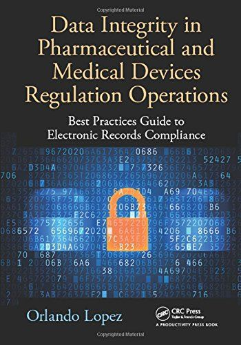 Data Integrity in Pharmaceutical and Medical Devices Regulation Operations: Best Practices Guide to...