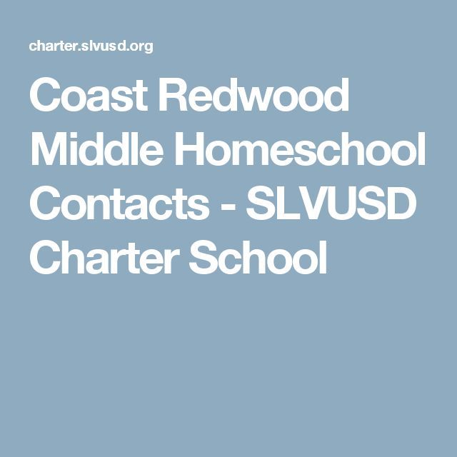 Coast Redwood Middle Homeschool Contacts - SLVUSD Charter School