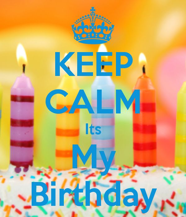 KEEP CALM Its My Birthday | Bday | Pinterest | Keep calm ...
