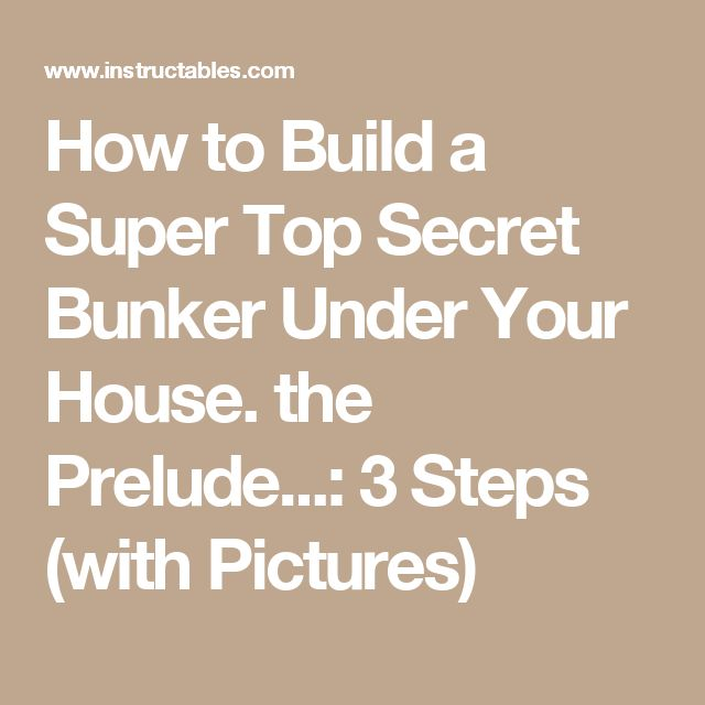 How to Build a Super Top Secret Bunker Under Your House. the Prelude...: 3 Steps (with Pictures)