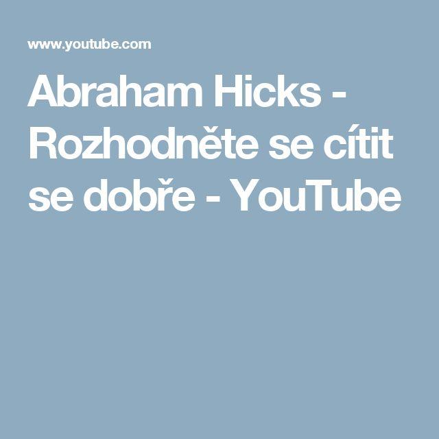Abraham Hicks - Rozhodněte se cítit se dobře - YouTube