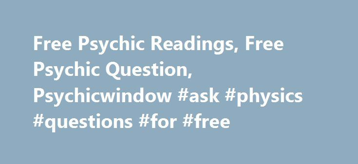 Free Psychic Readings, Free Psychic Question, Psychicwindow #ask #physics #questions #for #free http://ask.remmont.com/free-psychic-readings-free-psychic-question-psychicwindow-ask-physics-questions-for-free/  #ask a free question # Read Joan Marie Lawson Blog Free Psychic Reading, Free Tarot Reading, Free Psychic Question Articles Testimonials : Joan advice and guidance really helped me get back on track with my career. Her advice and guidance…Continue Reading