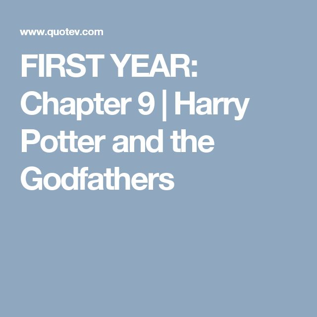 FIRST YEAR: Chapter 9 | Harry Potter and the Godfathers