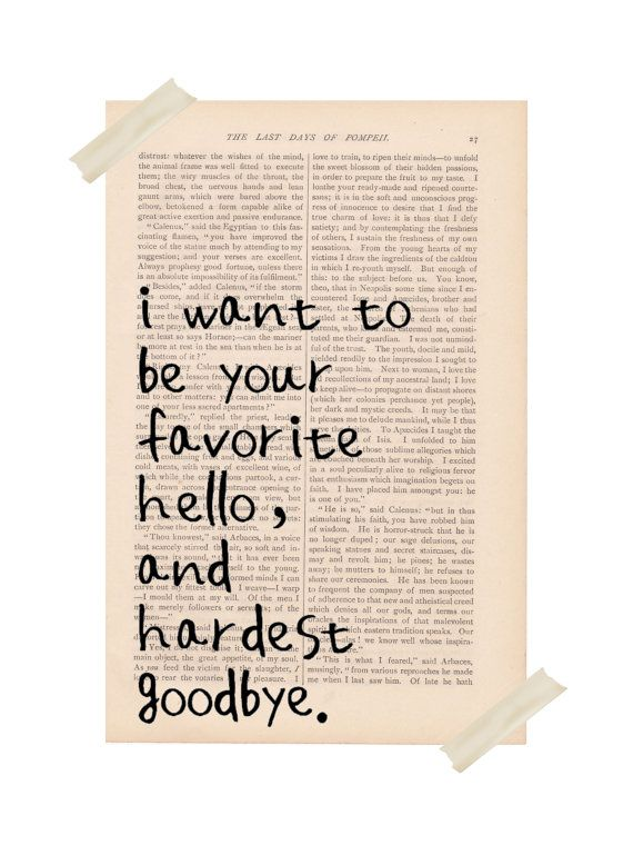 valentine's day love quotes - I Want to be Your Favorite Hello and Hardest Goodbye - dictionary art print on Etsy, $9.00