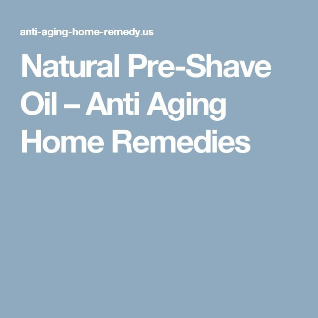 Natural Pre-Shave Oil – Anti Aging Home Remedies