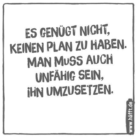 Es genügt nicht, keinen Plan zu haben. Man muss auch unfähig sein, ihn umzusetzen.    1  2  3 …