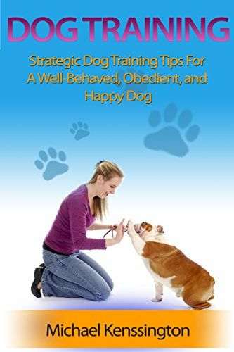 Dog Training: Strategic Dog Training Tips For A Well-Trained, Obedient, and Happy Dog (Dog Training Books Book 1)