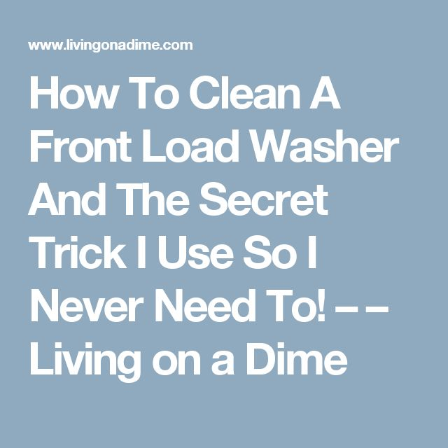 How To Clean A Front Load Washer And The Secret Trick I Use So I Never Need To! – – Living on a Dime