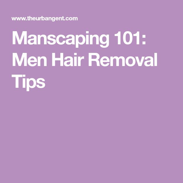 Manscaping 101: Men Hair Removal Tips