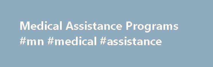 Medical Assistance Programs #mn #medical #assistance http://minneapolis.remmont.com/medical-assistance-programs-mn-medical-assistance/  # Medical Assistance Programs Overview Medical Assistance Programs (MA) pays for medical care for low-income Minnesota residents. There are eligibility requirements for the program. Federal and state dollars pay for MA. This program is different from Medicare, which is a federal health insurance program for people over 65 and for certain people with…