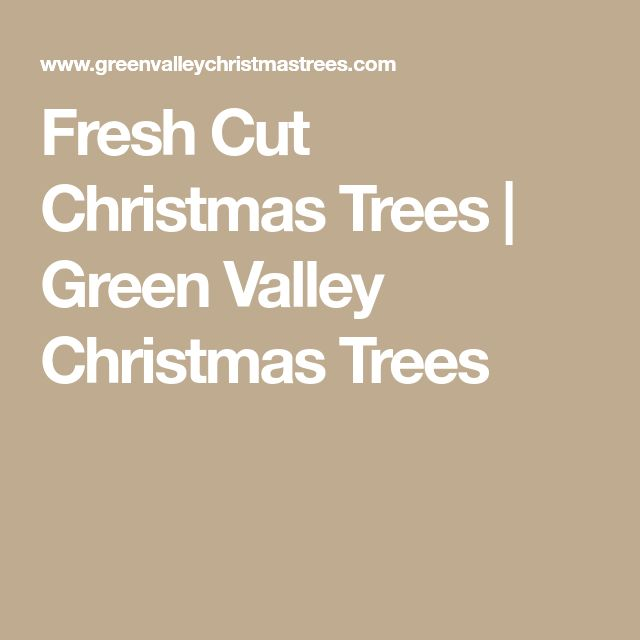 Fresh Cut Christmas Trees | Green Valley Christmas Trees