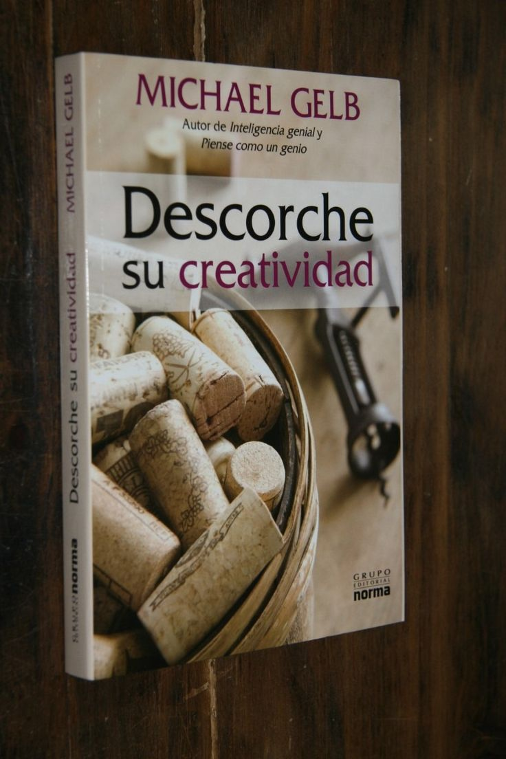 Título: Descorche su creatividad / Autor: Gelb, Michael / Ubicación: FCCTP – Gastronomía – Tercer piso / Código: G 663.2 G35