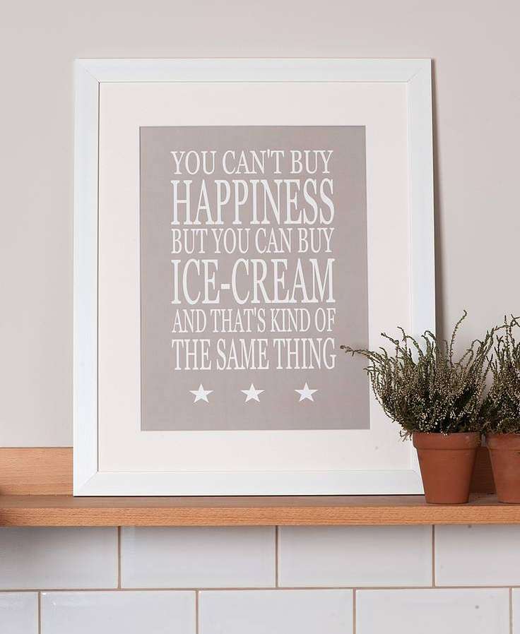 """""""You can't buy happiness but you can buy ice-cream and that's kind of the same thing."""""""