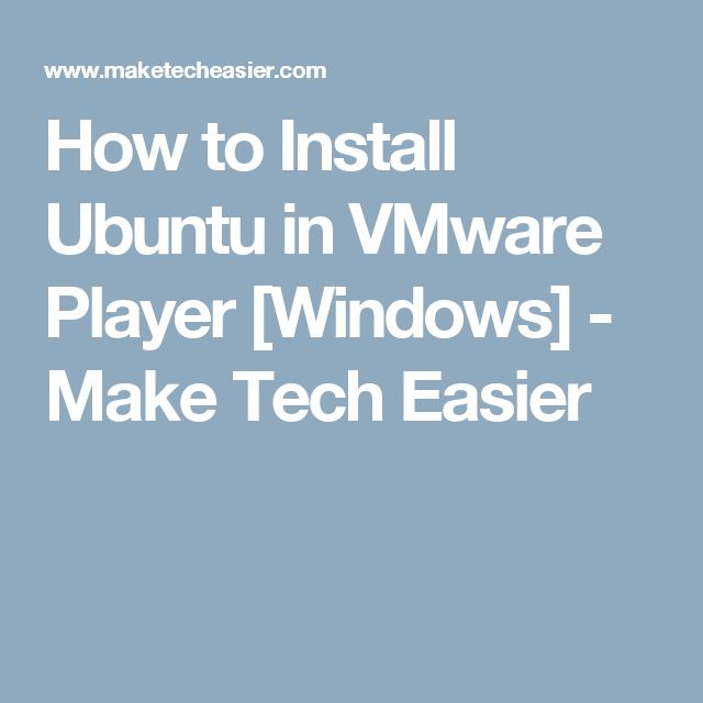 How to Install Ubuntu in VMware Player [Windows] - Make Tech Easier