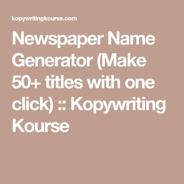 Newspaper Name Generator (Make 50+ titles with one click) :: Kopywriting Kourse