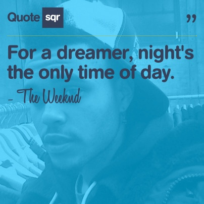 For a dreamer, night's the only time of day. - The Weeknd #quotesqr #quotes #inspirationalquotes