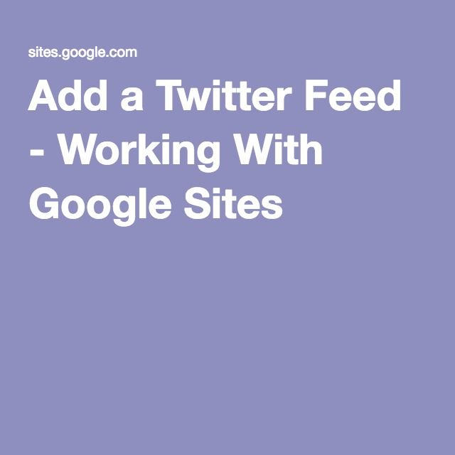 Add a Twitter Feed - Working With Google Sites.  Includes description of an extra step needed if you are working with Google Apps for Education.