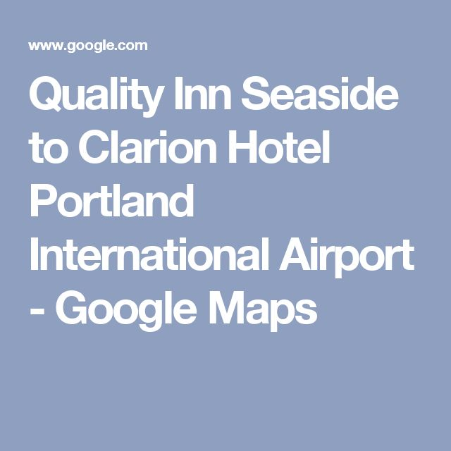 Quality Inn Seaside to Clarion Hotel Portland International Airport - Google Maps