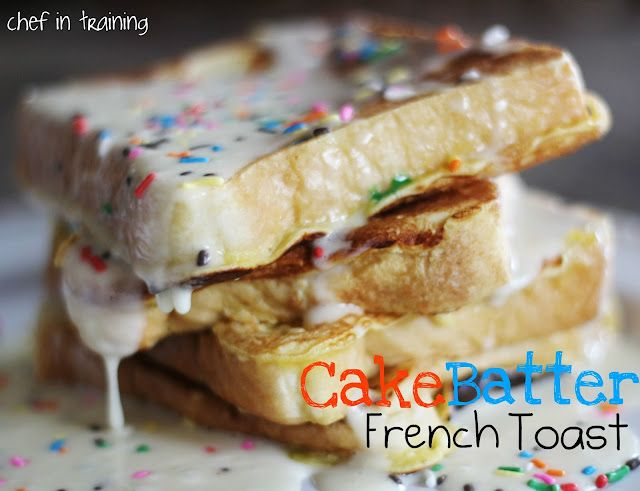 Cake Batter French Toast-   Delish! Hit with all my guys. Make a cake batter glaze for the top & it's sensational!