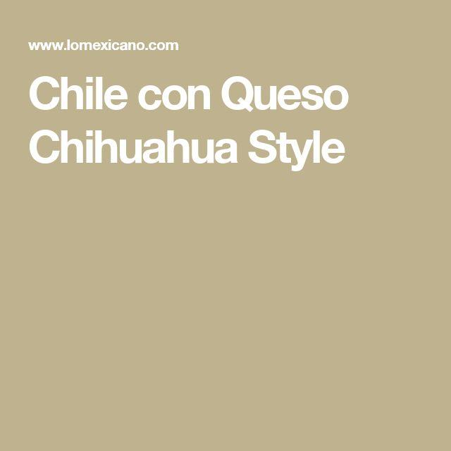 Chile con Queso Chihuahua Style