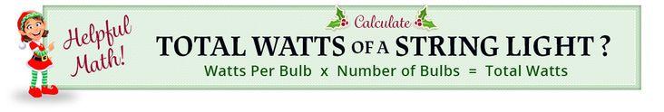 Christmas lights wattage calculation: Watts P/Bulb * # of Bulbs = Wattage