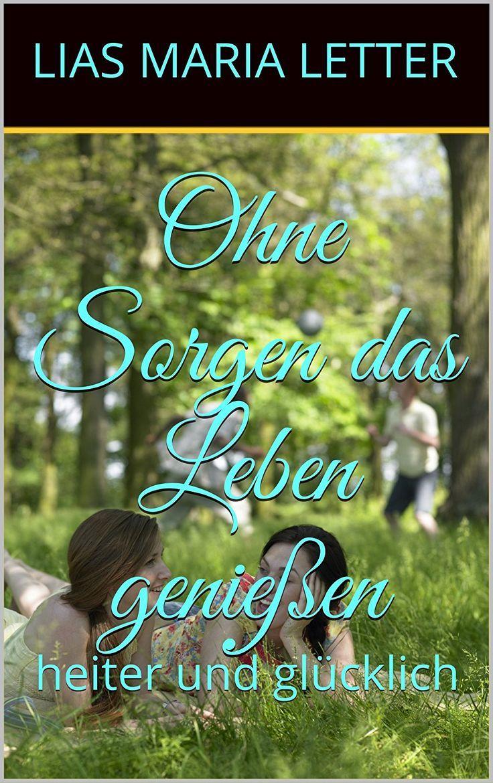 Ratgeber Gesundheit/Ohne Sorgen das Leben genießen/Ebook von Amazon/Autor Lias Maria Letter   eBooks   Pinterest